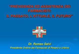 """""""PREVIDENZA ED ASSISTENZA DEI FARMACISTI: IL PASSATO, L'ATTUALE, IL FUTURO"""" Dr. Romeo Salvi"""