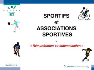 SPORTIFS et ASSOCIATIONS SPORTIVES - «Rémunération ou indemnisation»