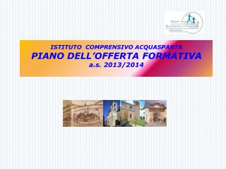 ISTITUTO COMPRENSIVO ACQUASPARTA PIANO DELL'OFFERTA FORMATIVA a.s. 2013/2014