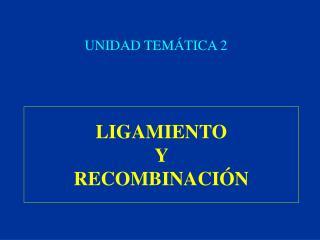 LIGAMIENTO Y RECOMBINACIÓN