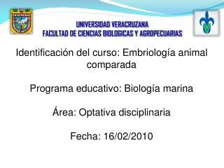 Identificación del curso: Embriología animal comparada Programa educativo: Biología marina