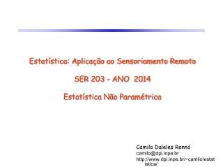 Estatística: Aplicação ao Sensoriamento Remoto SER 203 - ANO 2014 Estatística Não Paramétrica