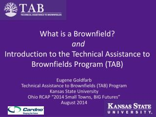 What is a Brownfield? and Introduction to the Technical Assistance to Brownfields Program (TAB)