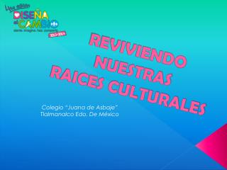 REVIVIENDO NUESTRAS RAICES CULTURALES