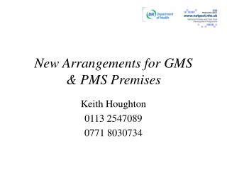 New Arrangements for GMS & PMS Premises