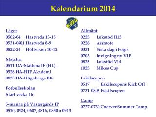 Läger 0502-04    Hästveda 13-15 0531-0601 Hästveda 8-9  0822-24    Höllviken 10-12 Matcher