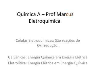Química A – Prof Mar cu s Eletroquímica.