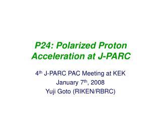 P24: Polarized Proton Acceleration at J-PARC