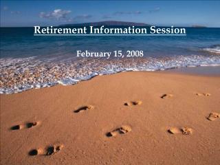Retirement Information Session February 15, 2008