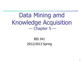 Data Mining amd Knowledge Acquisition — Chapter 5 —