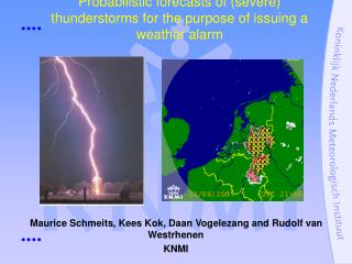Probabilistic forecasts of (severe) thunderstorms for the purpose of issuing a weather alarm