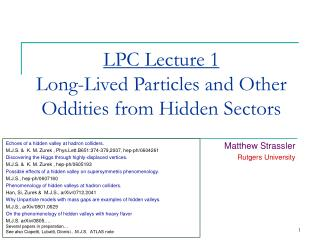 LPC Lecture 1 Long-Lived Particles and Other Oddities from Hidden Sectors