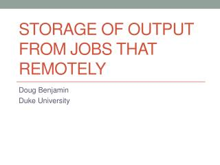 Storage of output from jobs that remotely