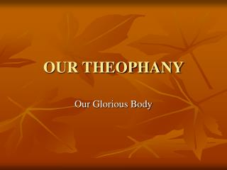 OUR THEOPHANY