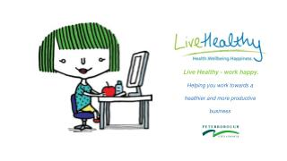 Live Healthy - work happy. Helping you work towards a h ealthier and more productive business