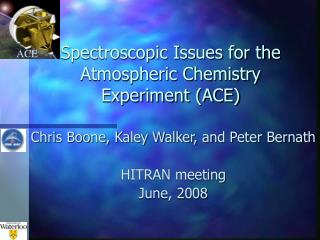 Spectroscopic Issues for the Atmospheric Chemistry Experiment (ACE)