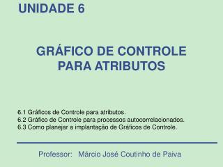 6.1 Gráficos de Controle para atributos.