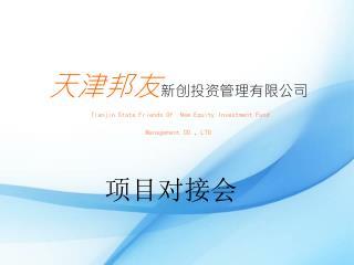 天津邦友 新创投资管理有限公司 Tianjin State Friends Of New Equity Investment Fund Management CO. , LTD