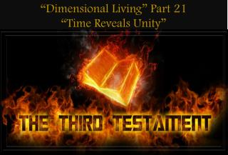 """Dimensional Living"" Part 21 ""Time Reveals Unity"""