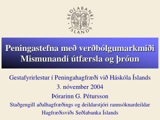 Peningastefna með verðbólgumarkmiði Mismunandi útfærsla og þróun