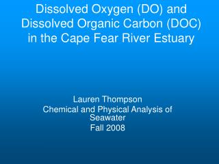 Dissolved Oxygen (DO) and Dissolved Organic Carbon (DOC) in the Cape Fear River Estuary