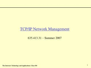 TCP/IP Network Management 635.413.31 – Summer 2007
