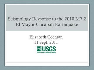 Seismology Response to the 2010 M7.2 El Mayor- Cucapah Earthquake