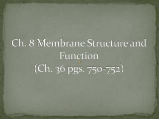 Ch. 8 Membrane Structure and Function (Ch. 36 pgs. 750-752)