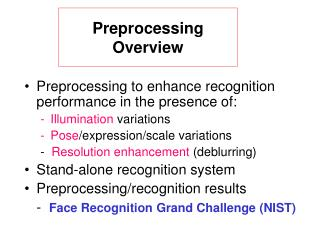 Preprocessing to enhance recognition performance in the presence of:  Illumination  variations Pose /expression/scale va