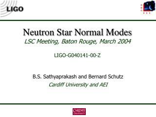 Neutron Star Normal Modes LSC Meeting, Baton Rouge, March 2004 LIGO-G040141-00-Z