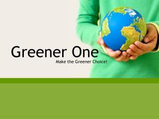 Greener One