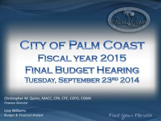 City of Palm Coast Fiscal year 2015 Final Budget Hearing Tuesday, September 23 rd  2014