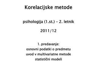 Korelacijske metode psihologija (1.st.) – 2. letnik 2011/12 predavanje: