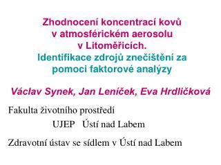 Václav Synek, Jan Leníček, Eva Hrdličková Fakulta životního prostředí UJEP Ústí nad Labem