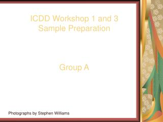 ICDD Workshop 1 and 3 Sample Preparation Group A