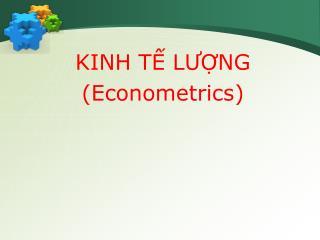 KINH TẾ LƯỢNG (Econometrics)