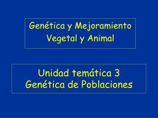 Unidad temática 3 Genética de Poblaciones