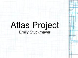 Atlas Project Emily Stuckmayer
