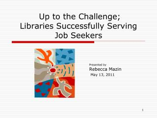 Up to the Challenge;  Libraries Successfully Serving Job Seekers