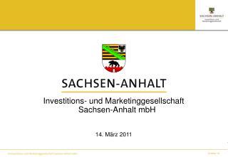 Investitions- und Marketinggesellschaft Sachsen-Anhalt mbH 14. März 2011