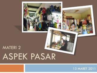MATERI 2 ASPEK PASAR