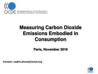 Measuring Carbon Dioxide Emissions Embodied in Consumption Paris, November 2010