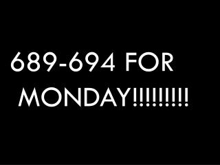 689-694 FOR MONDAY!!!!!!!!!