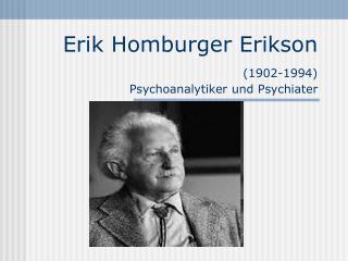 Erik Homburger Erikson (1902-1994) Psychoanalytiker und Psychiater