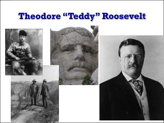 "Theodore ""Teddy"" Roosevelt"