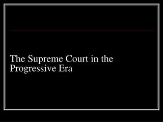 The Supreme Court in the Progressive Era