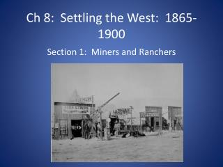 Ch 8:  Settling the West:  1865-1900