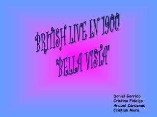 "BRITISH LIVE IN 1900 ""BELLA VISTA"""