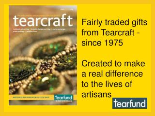 Fairly traded gifts  from Tearcraft - since 1975 Created to make a real difference