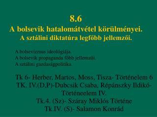 8.6 A bolsevik hatalomátvétel körülményei. A sztálini diktatúra legfőbb jellemzői.